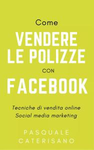 Come vendere le polizze con facebook manuale, libro, ebook pasquale caterisano