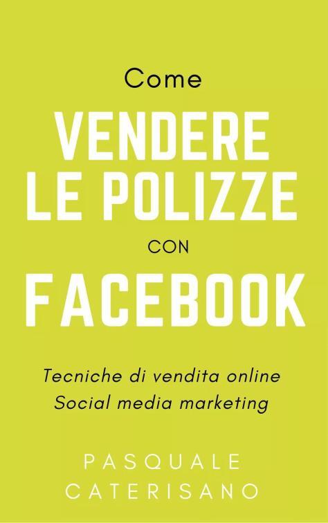 Come vendere le polizze con facebook manuale, libro, ebook pasquale caterisano