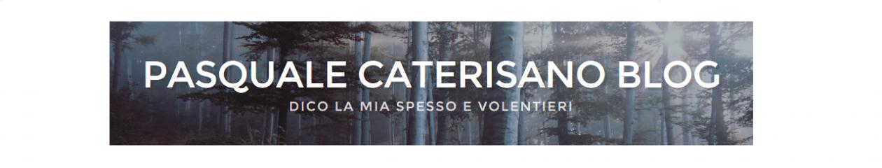 PASQUALE CATERISANO BLOG